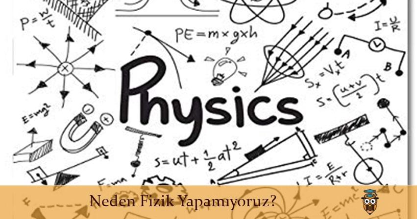 Neden Fizik Yapamıyoruz?