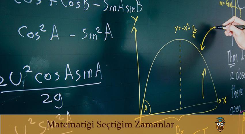 Matematiği Seçtiğim Zamanlar