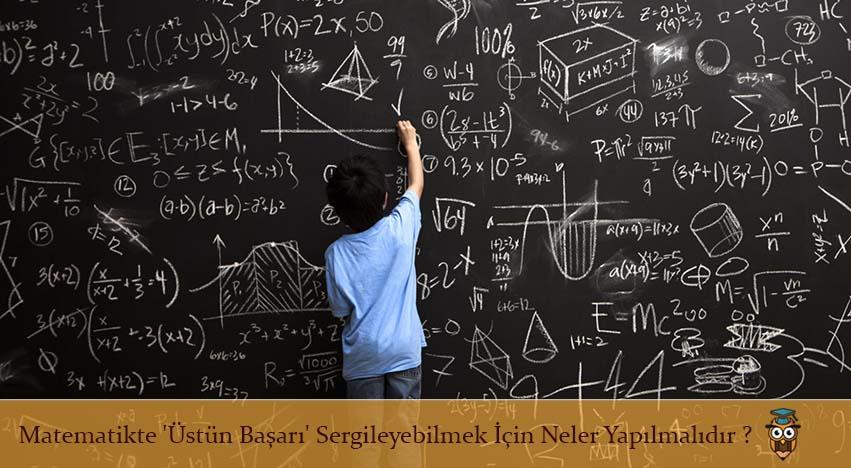 Matematikte 'Üstün Başarı' Sergileyebilmek İçin Neler Yapılmalıdır ?