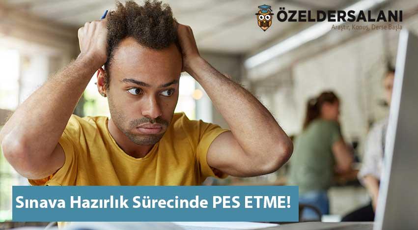 Sınava Hazırlık Sürecinde PES ETME!