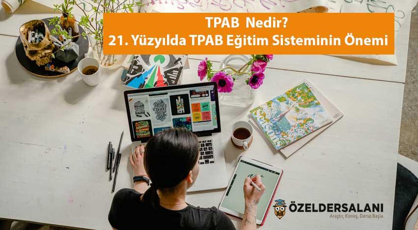 TPAP Nedir? 21. Yüzyılda TPAB Eğitim Sisteminin Önemi