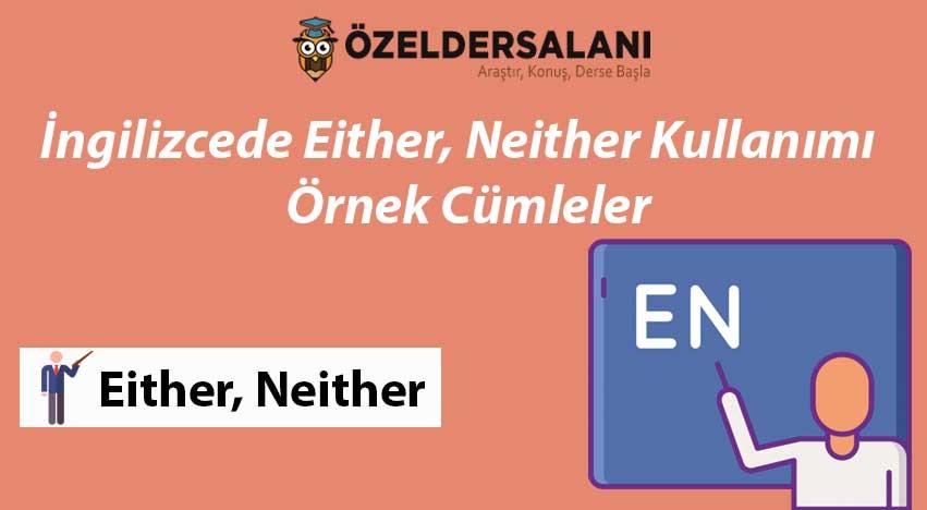 İngilizcede Either, Neither Kullanımı ve Örnek Cümleler