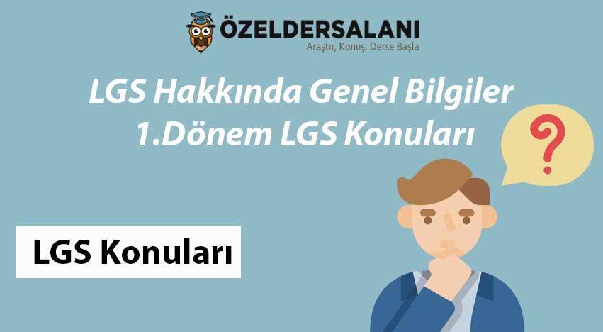 LGS Hakkında Genel Bilgiler ve 1.Dönem LGS Konuları
