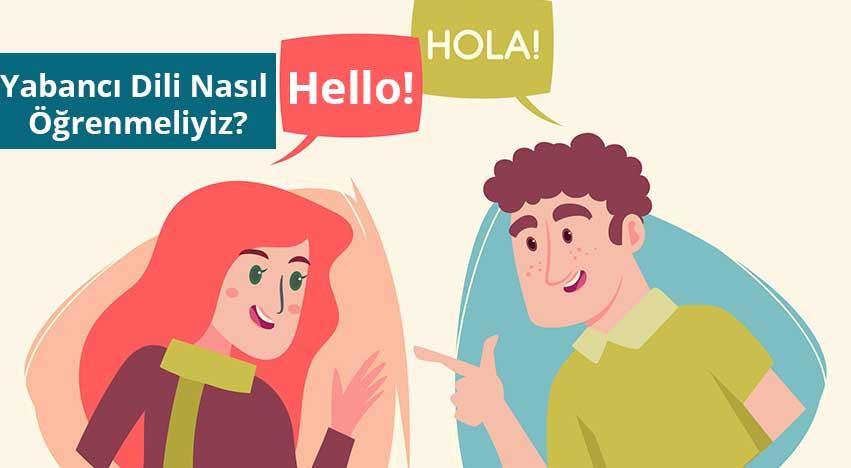 Yabancı Dili Nasıl Öğrenmeliyiz?