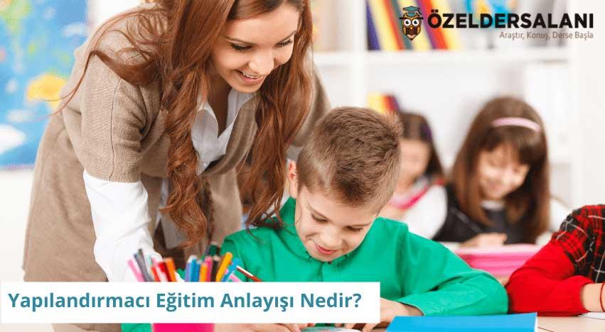Yapılandırmacı Eğitim Anlayışı Nedir?